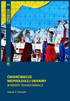 Ćwierćwiecze niepodległej Ukrainy. Wymiary transformacji